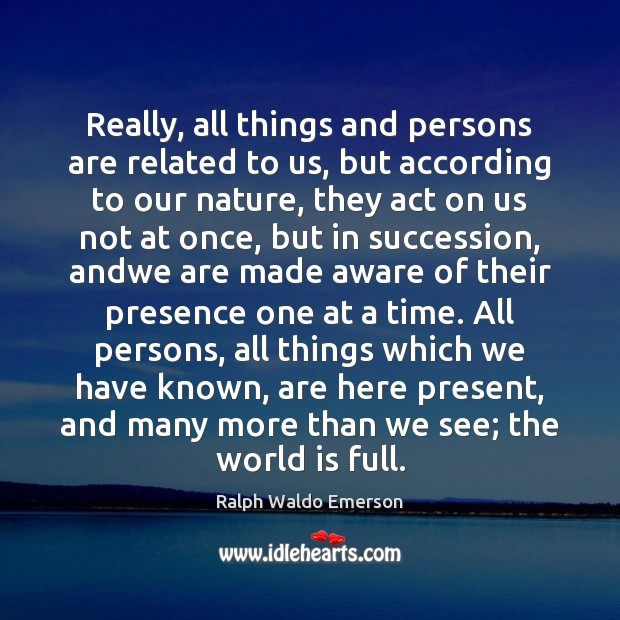 Really, all things and persons are related to us, but according to World Quotes Image