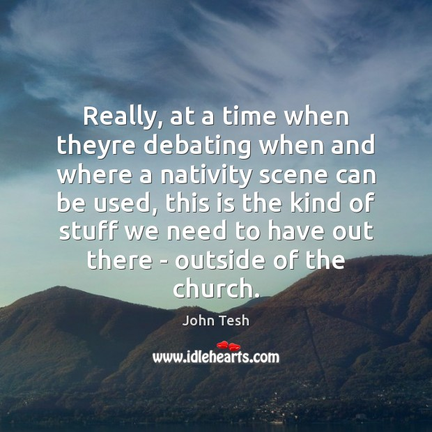 Really, at a time when theyre debating when and where a nativity John Tesh Picture Quote