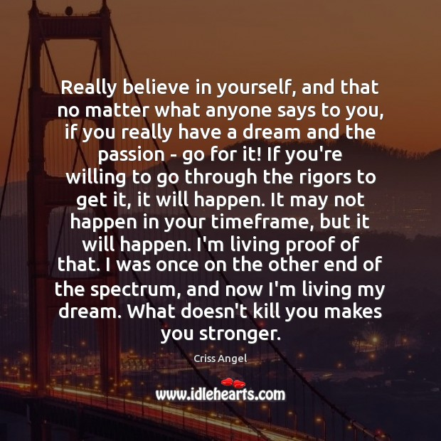 Really believe in yourself, and that no matter what anyone says to Passion Quotes Image
