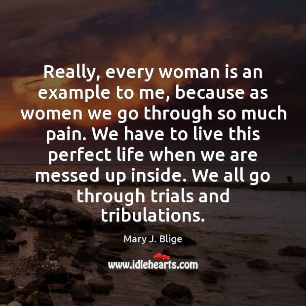 Really, every woman is an example to me, because as women we Image