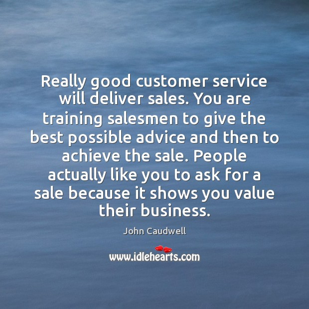 Image, Really good customer service will deliver sales. You are training salesmen to