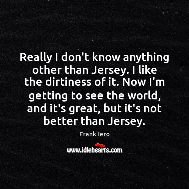 Really I don't know anything other than Jersey. I like the dirtiness Image