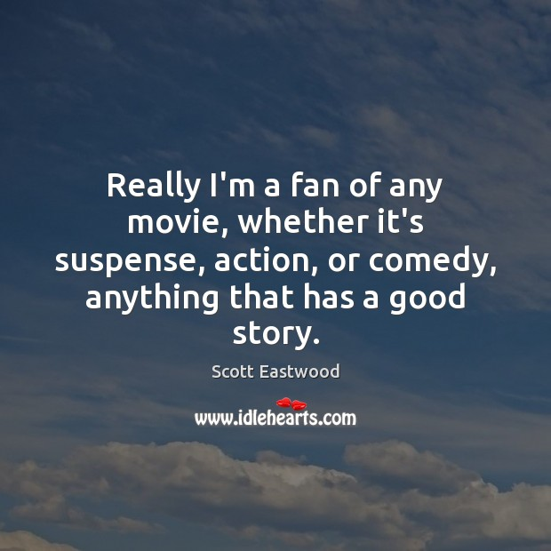 Really I'm a fan of any movie, whether it's suspense, action, or Image