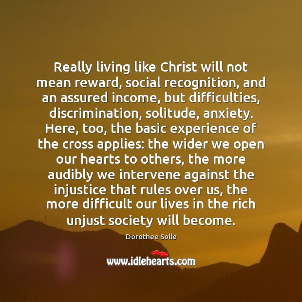 Really living like Christ will not mean reward, social recognition, and an Income Quotes Image