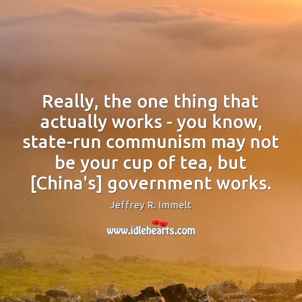 Really, the one thing that actually works – you know, state-run communism Image