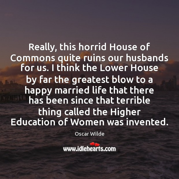 Image, Really, this horrid House of Commons quite ruins our husbands for us.