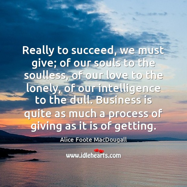 Image, Really to succeed, we must give; of our souls to the soulless,