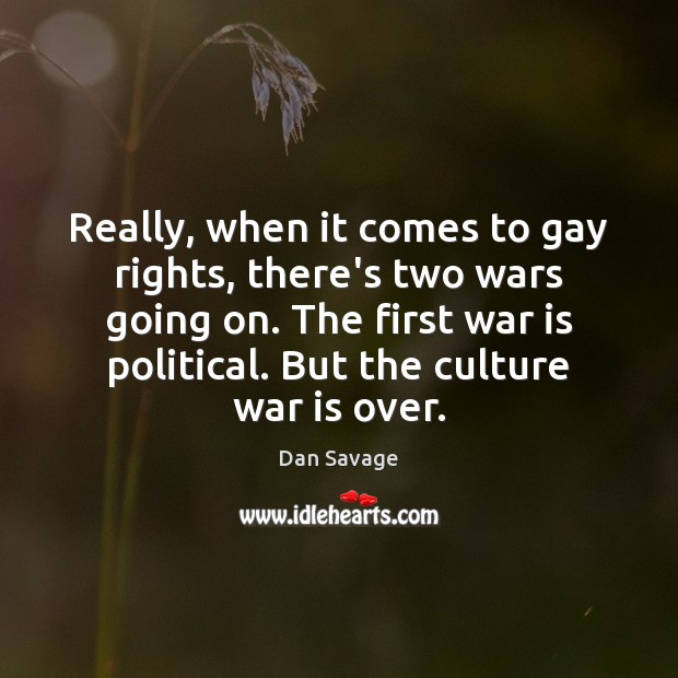 Really, when it comes to gay rights, there's two wars going on. Dan Savage Picture Quote