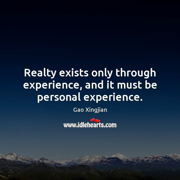 Realty exists only through experience, and it must be personal experience. Image