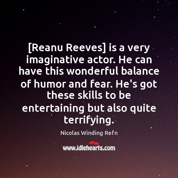 [Reanu Reeves] is a very imaginative actor. He can have this wonderful Nicolas Winding Refn Picture Quote