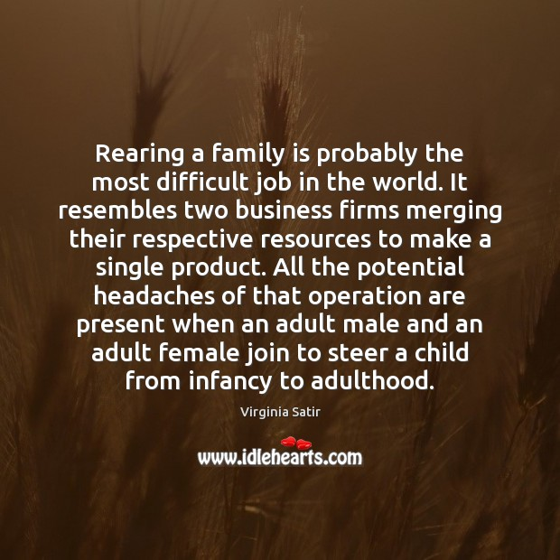 Rearing a family is probably the most difficult job in the world. Family Quotes Image
