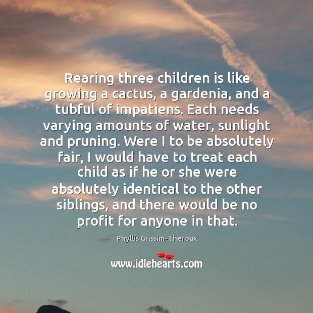 Rearing three children is like growing a cactus, a gardenia, and a Image