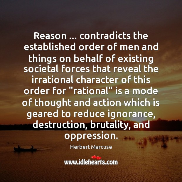 Reason … contradicts the established order of men and things on behalf of Herbert Marcuse Picture Quote