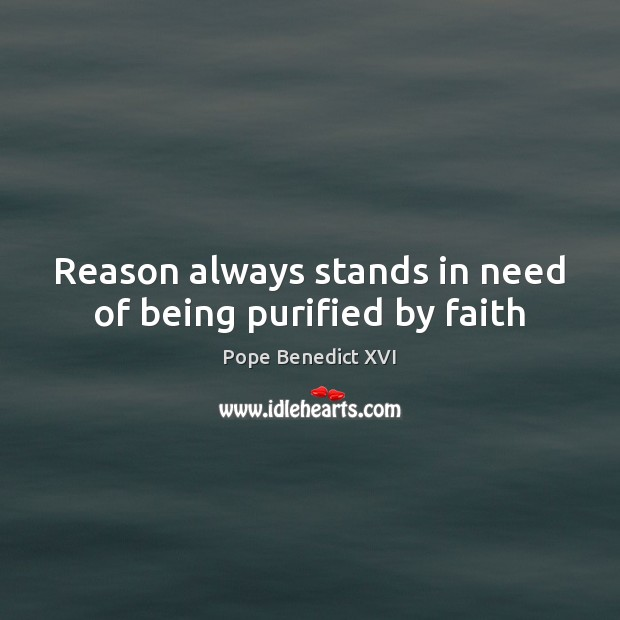 Image, Reason always stands in need of being purified by faith