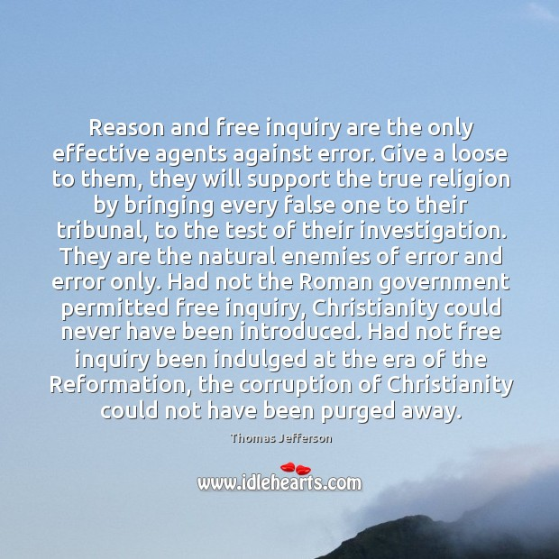 Reason and free inquiry are the only effective agents against error. Give Image