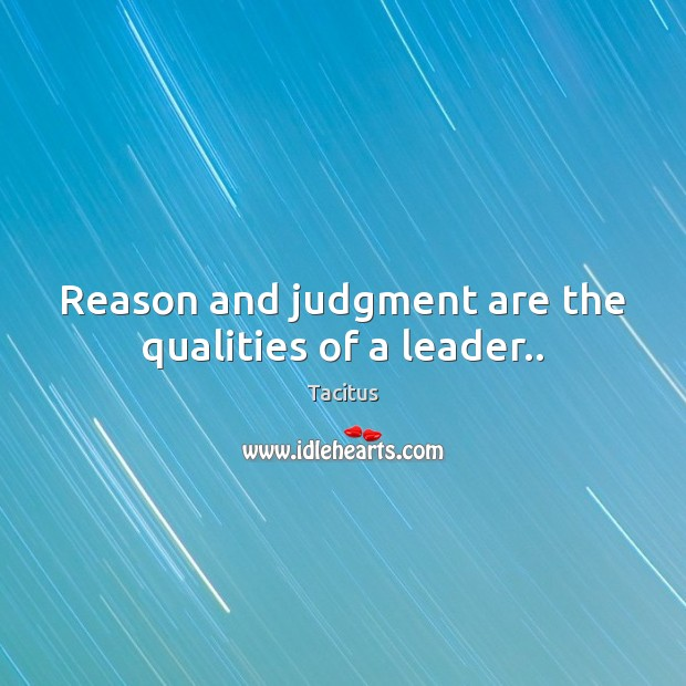Image, Reason and judgment are the qualities of a leader..