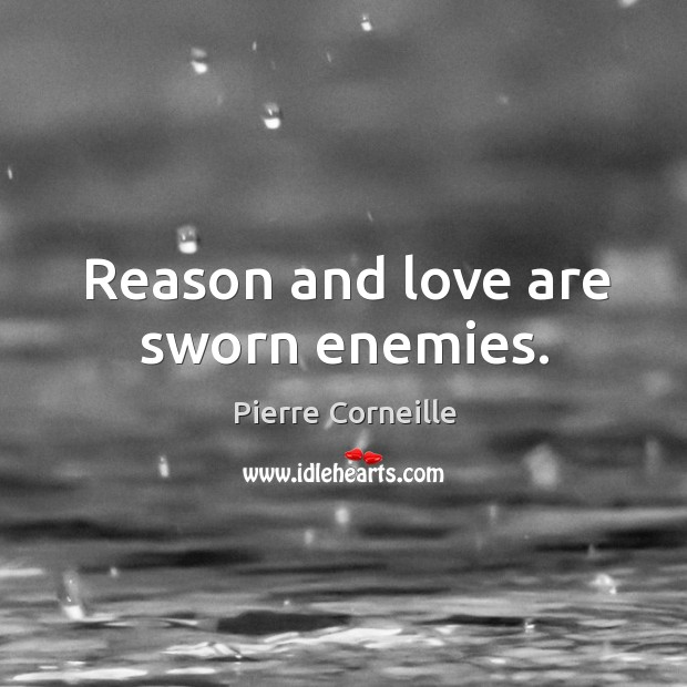 Reason and love are sworn enemies. Image
