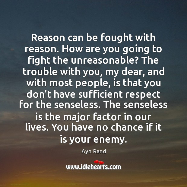 Reason can be fought with reason. How are you going to fight Image