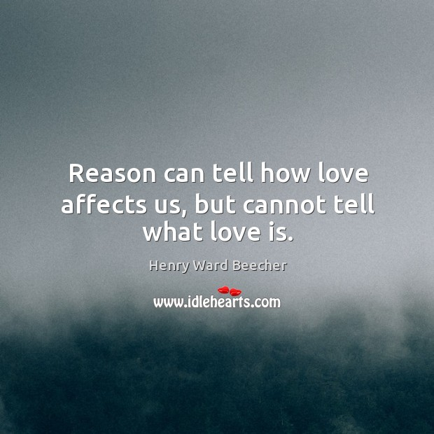 Reason can tell how love affects us, but cannot tell what love is. Image