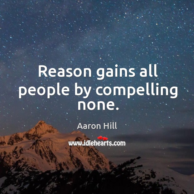 Image, Reason gains all people by compelling none.