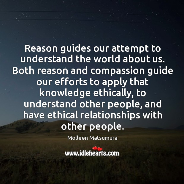 Reason guides our attempt to understand the world about us. Both reason and compassion guide our. Image