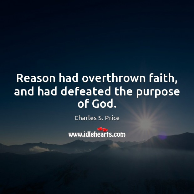 Reason had overthrown faith, and had defeated the purpose of God. Image