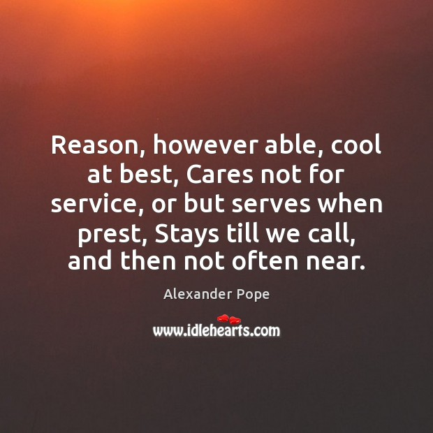Reason, however able, cool at best, Cares not for service, or but Alexander Pope Picture Quote