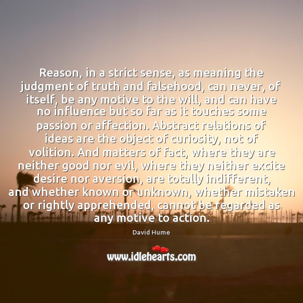 Reason, in a strict sense, as meaning the judgment of truth and David Hume Picture Quote