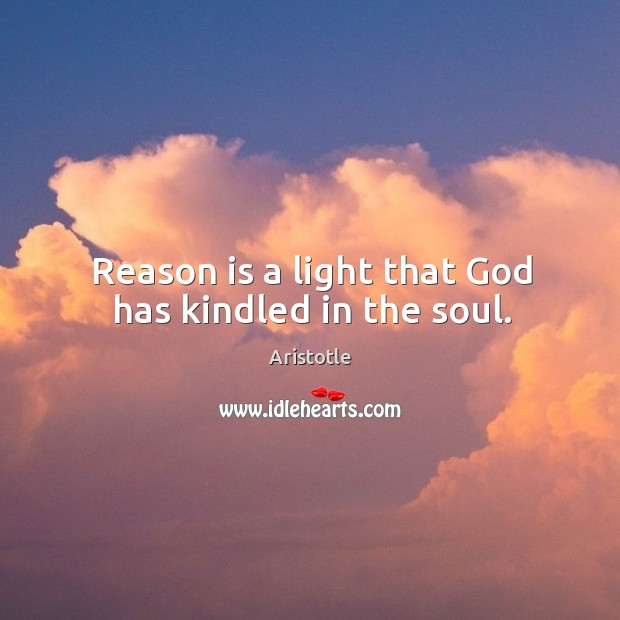 Image, Reason is a light that God has kindled in the soul.