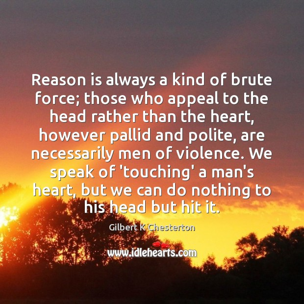 Reason is always a kind of brute force; those who appeal to Image