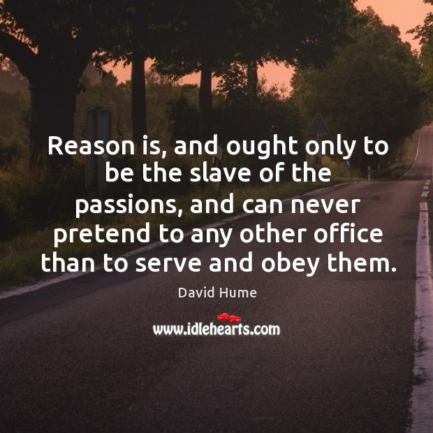 Reason is, and ought only to be the slave of the passions David Hume Picture Quote