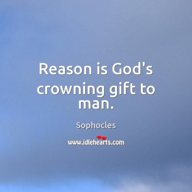 Image, Reason is God's crowning gift to man.