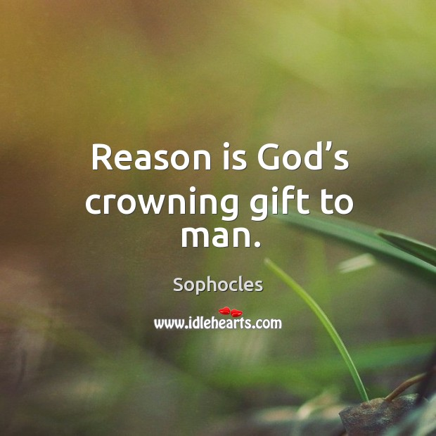 Reason is God's crowning gift to man. Image