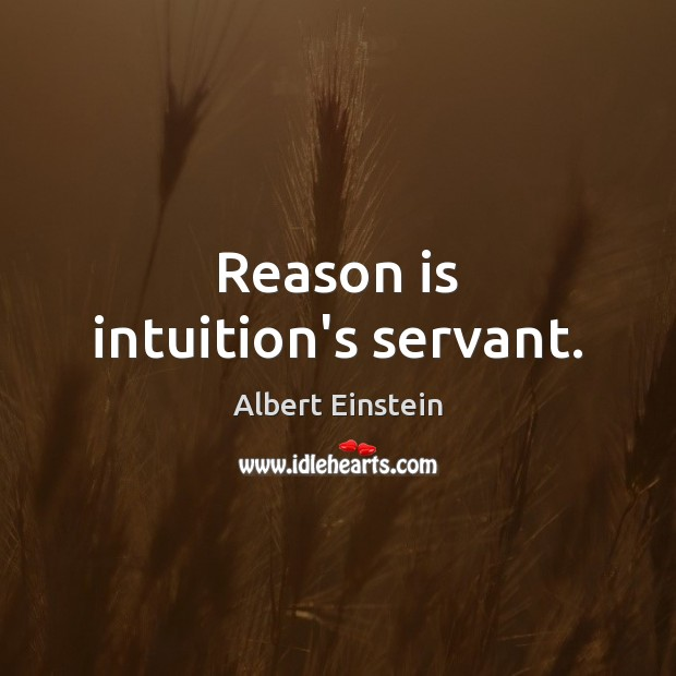 Image, Reason is intuition's servant.