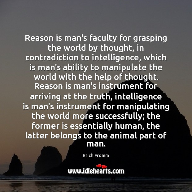Reason is man's faculty for grasping the world by thought, in contradiction Intelligence Quotes Image