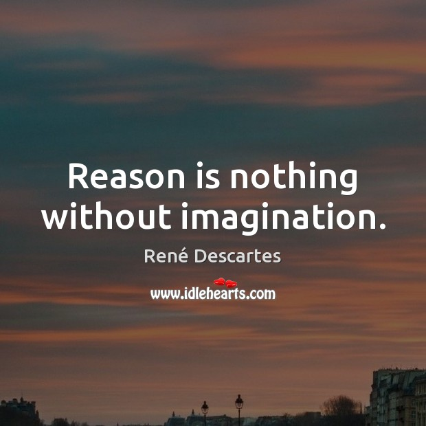 Reason is nothing without imagination. René Descartes Picture Quote