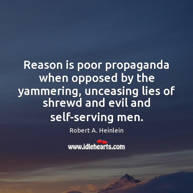 Reason is poor propaganda when opposed by the yammering, unceasing lies of Image