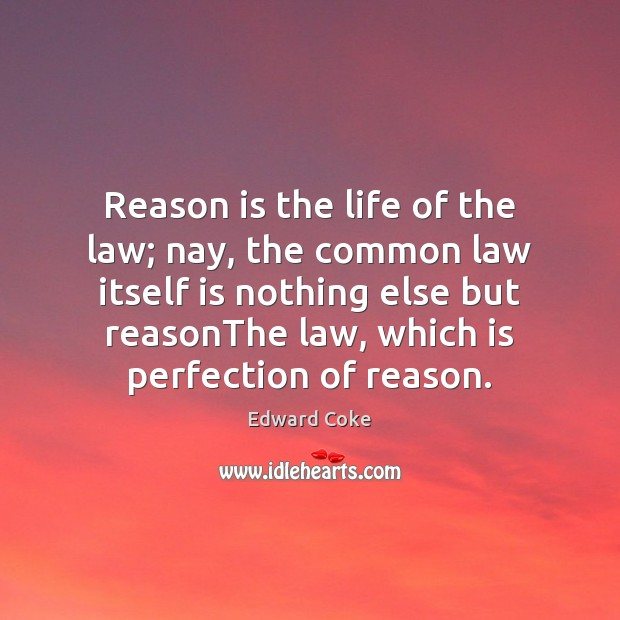 Reason is the life of the law; nay, the common law itself Image