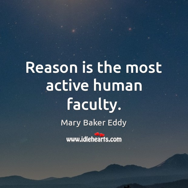 Reason is the most active human faculty. Mary Baker Eddy Picture Quote