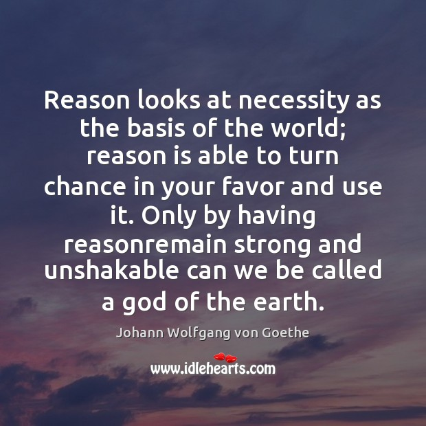 Reason looks at necessity as the basis of the world; reason is Image