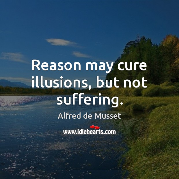 Image, Reason may cure illusions, but not suffering.