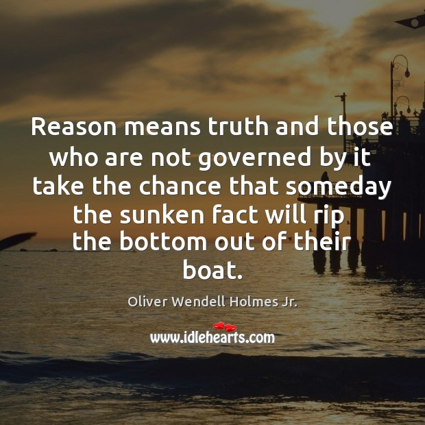 Reason means truth and those who are not governed by it  take Oliver Wendell Holmes Jr. Picture Quote