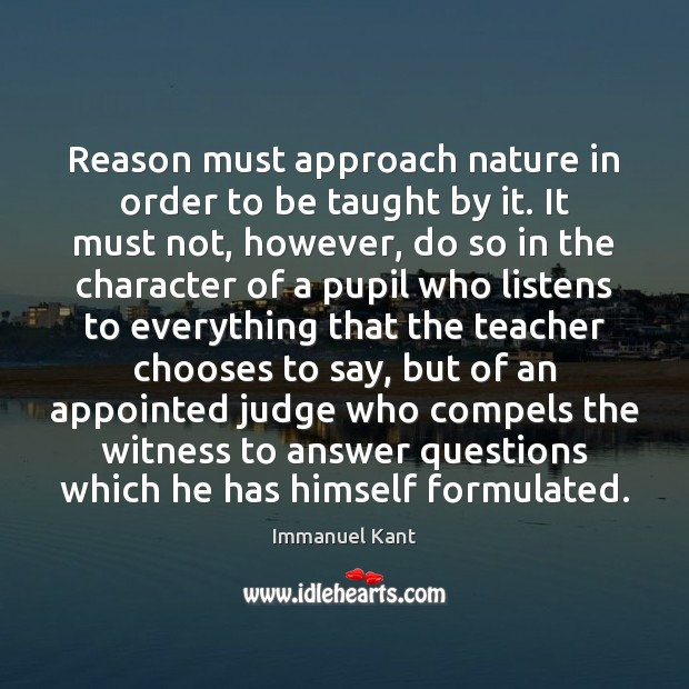 Image, Reason must approach nature in order to be taught by it. It