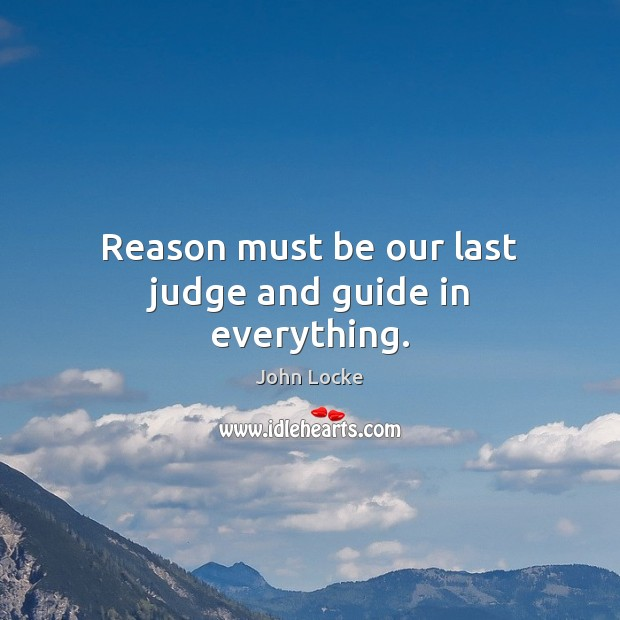 Image, Reason must be our last judge and guide in everything.