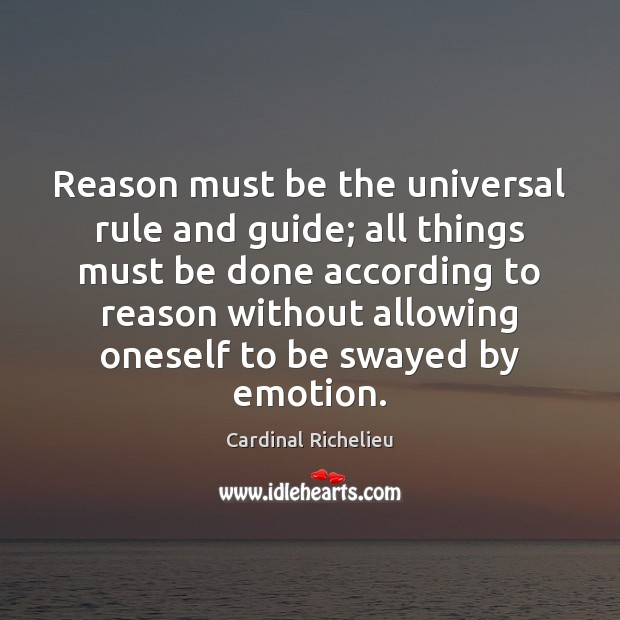 Image, Reason must be the universal rule and guide; all things must be