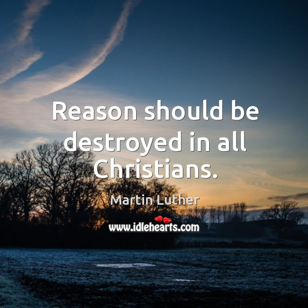 Reason should be destroyed in all Christians. Image