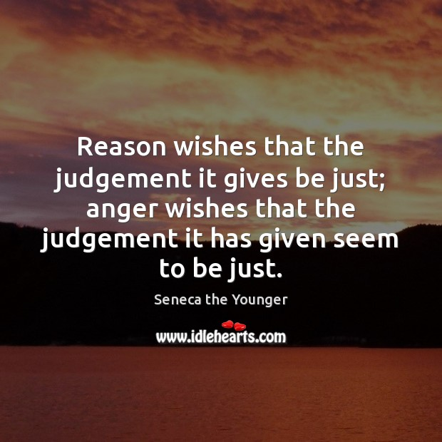 Image, Reason wishes that the judgement it gives be just; anger wishes that