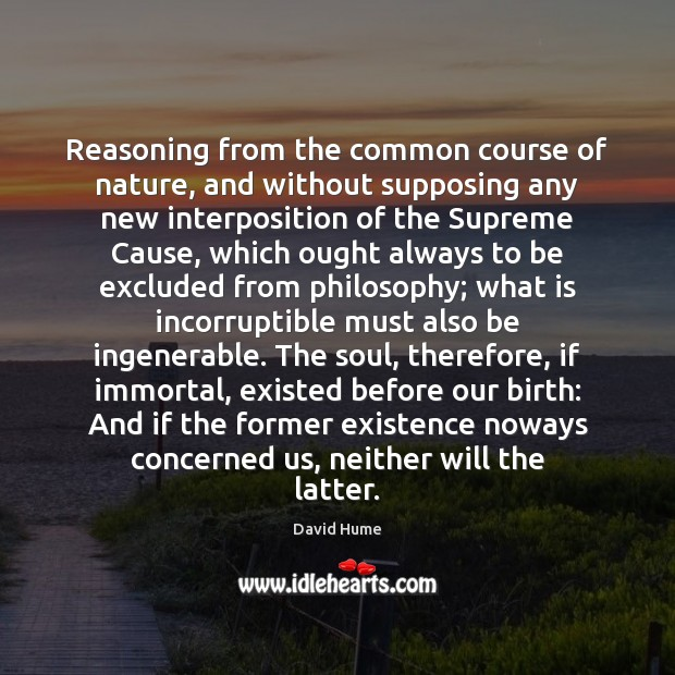 Reasoning from the common course of nature, and without supposing any new David Hume Picture Quote