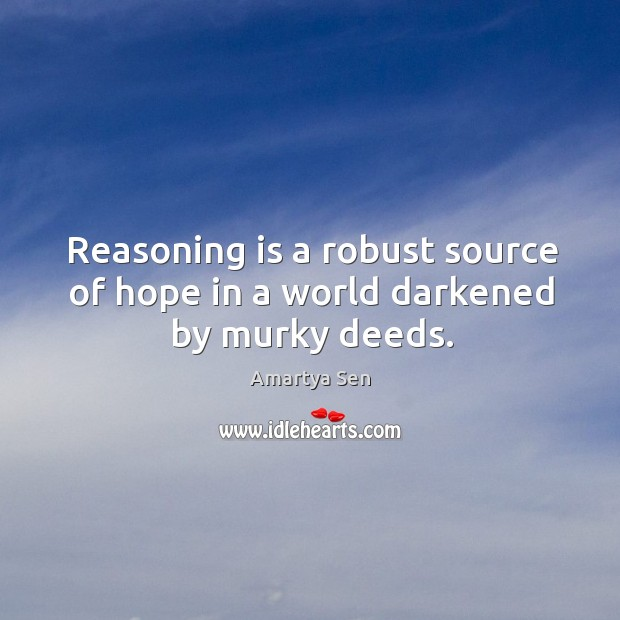 Reasoning is a robust source of hope in a world darkened by murky deeds. Image