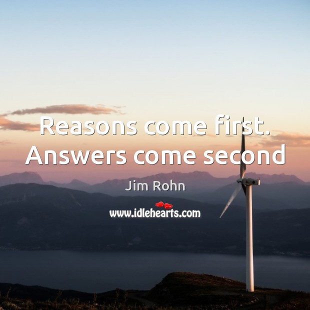 Reasons come first. Answers come second Image